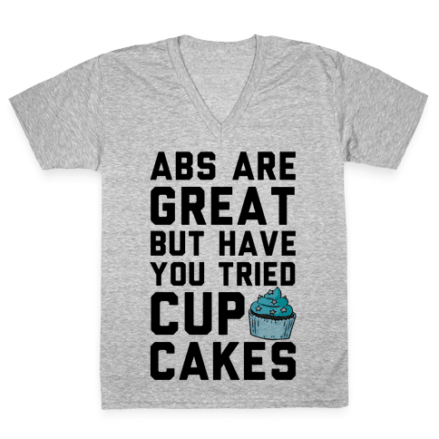Abs Are Great But Have You Tried Cupcakes V-Neck Tee Shirt