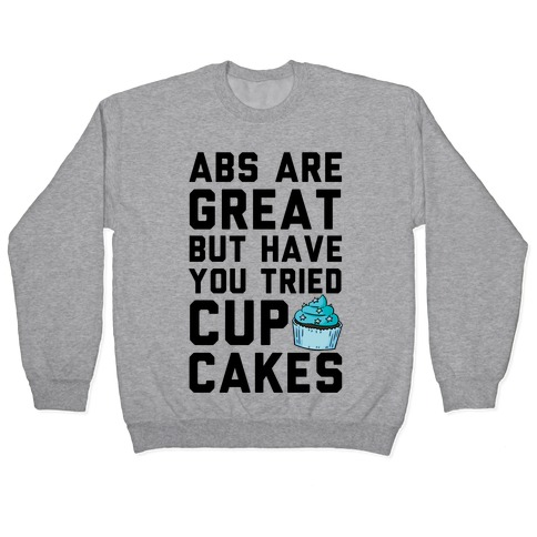 Abs Are Great But Have You Tried Cupcakes Pullover