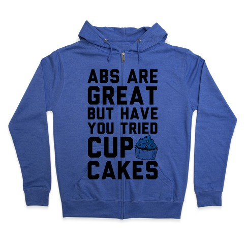 Abs Are Great But Have You Tried Cupcakes Zip Hoodie