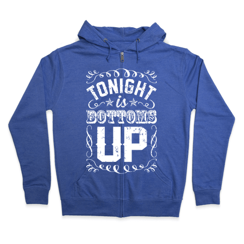 Tonight Is Bottoms Up Zip Hoodie