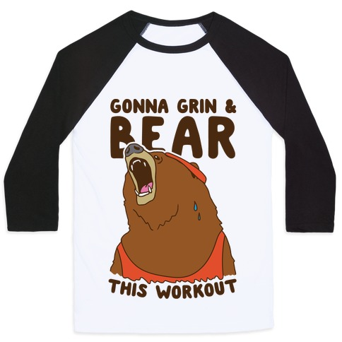 Gonna Grin & Bear This Workout Baseball Tee
