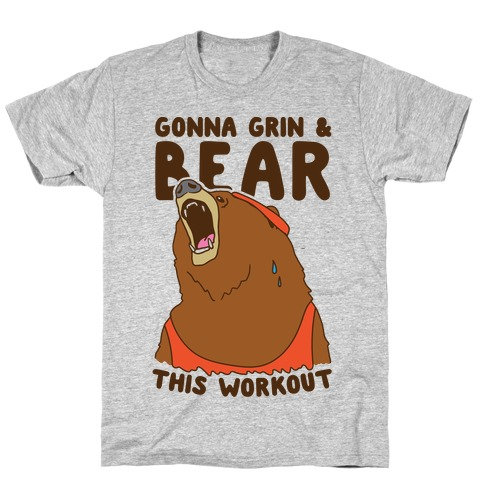 Gonna Grin & Bear This Workout T-Shirt