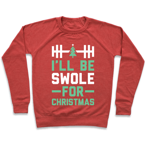 I'll Be Swole For Christmas Pullover