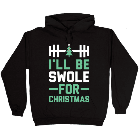 I'll Be Swole For Christmas Hooded Sweatshirt