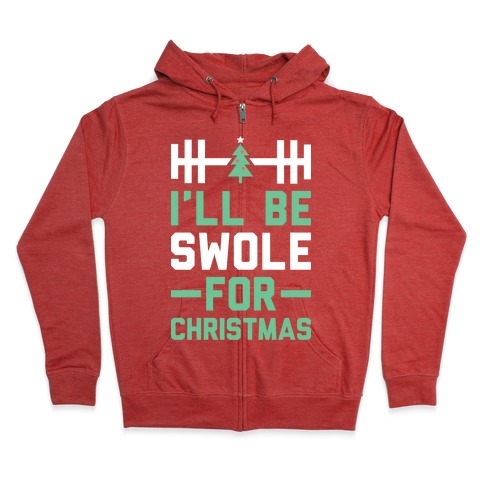 I'll Be Swole For Christmas Zip Hoodie