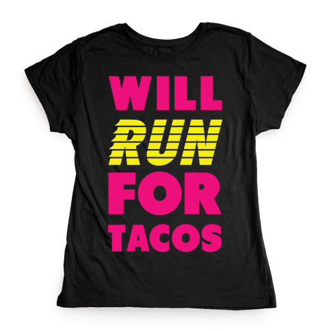Will Run For Tacos Womens T-Shirt