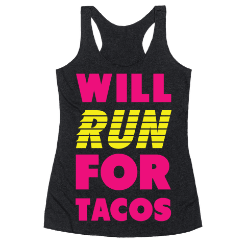 Will Run For Tacos Racerback Tank Top