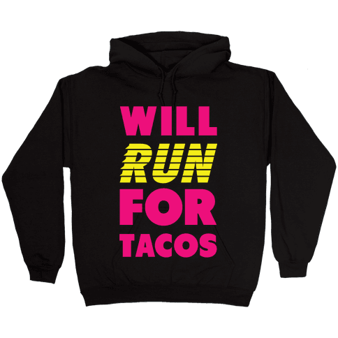 Will Run For Tacos Hooded Sweatshirt