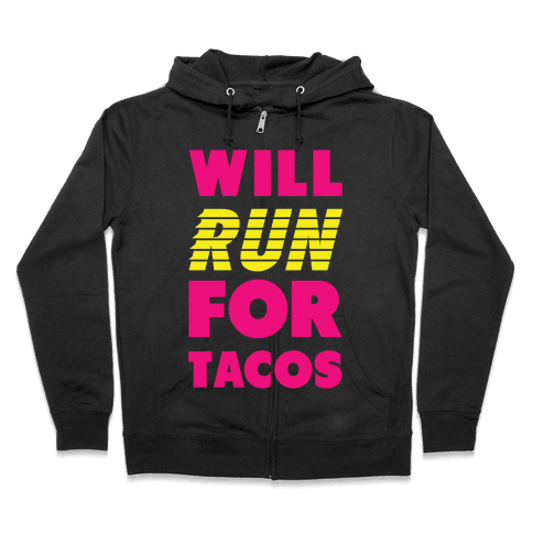 Will Run For Tacos Zip Hoodie