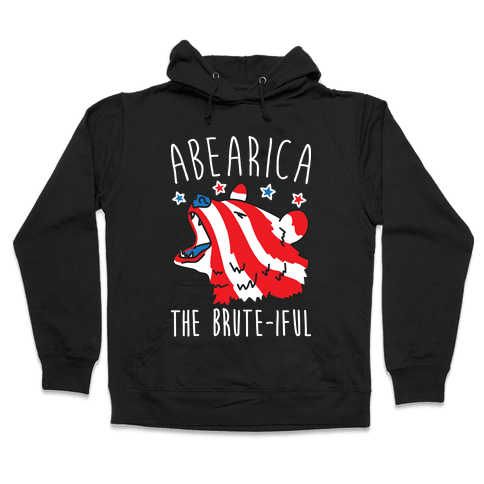 ABEARica The Brute-iful Merica Bear Hooded Sweatshirt