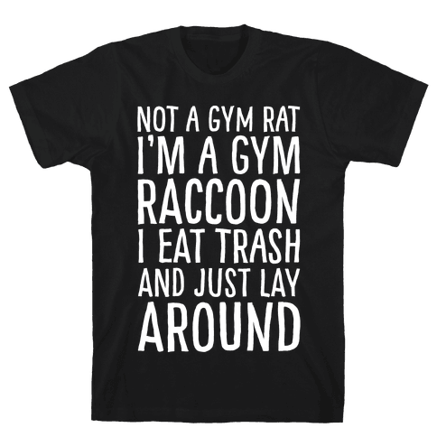 Not A Gym Rat I'm A Gym Raccoon White Print Mens T-Shirt