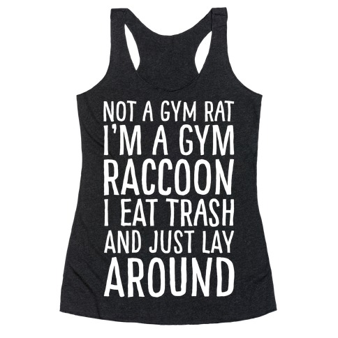 Not A Gym Rat I'm A Gym Raccoon White Print Racerback Tank Top