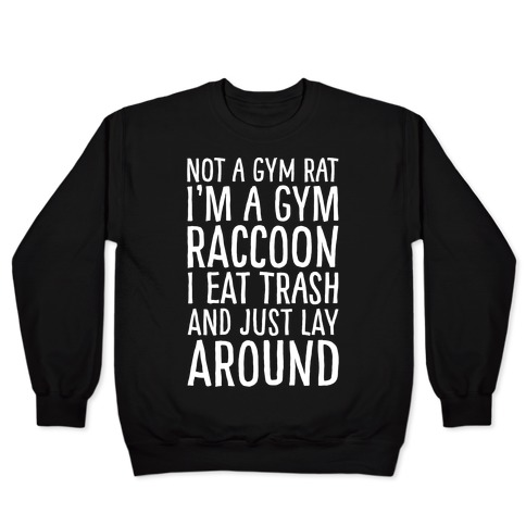 Not A Gym Rat I'm A Gym Raccoon White Print Pullover