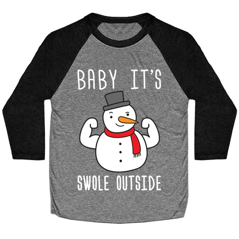 Baby It's Swole Outside Snowman Baseball Tee