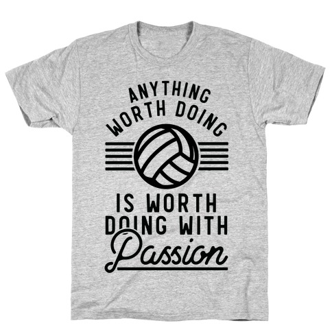 Anything Worth Doing is Worth Doing with Passion Volleyball Mens/Unisex T-Shirt