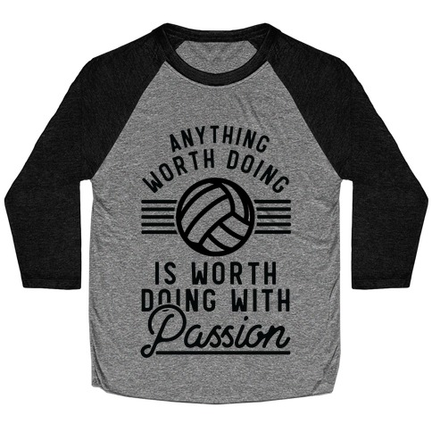 Anything Worth Doing is Worth Doing with Passion Volleyball Baseball Tee