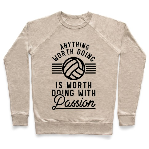 Anything Worth Doing is Worth Doing with Passion Volleyball Pullover