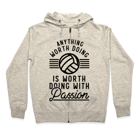 Anything Worth Doing is Worth Doing with Passion Volleyball Zip Hoodie