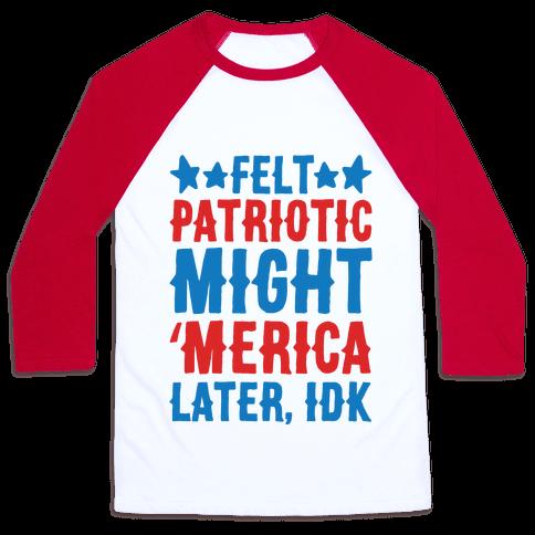 Felt Patriotic Might 'Merica Later Idk Baseball