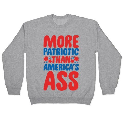 More Patriotic Than America's Ass Parody White Print Pullover