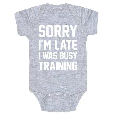 Sorry I'm Late I Was Busy Training (White) Baby Onesy