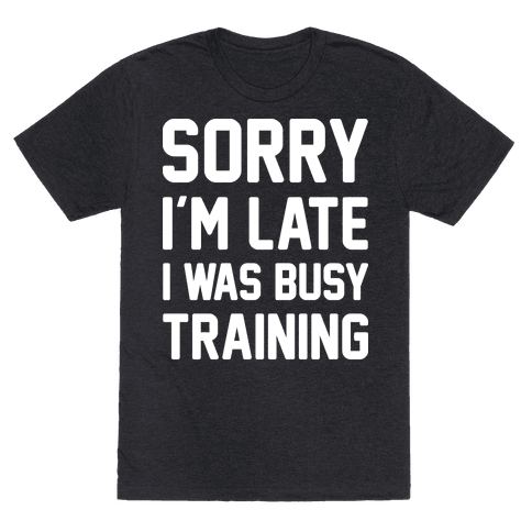 Sorry Im Late I Was Busy Training (White)