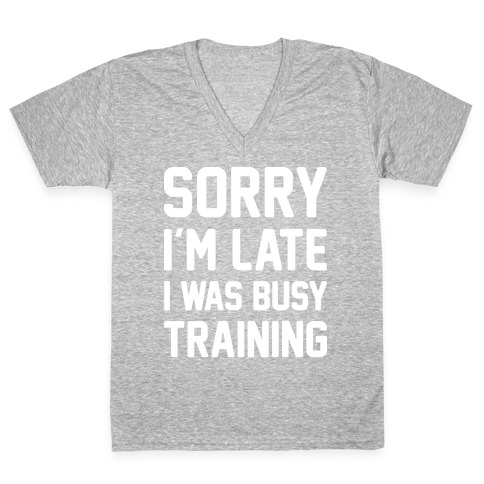 Sorry I'm Late I Was Busy Training (White) V-Neck Tee Shirt