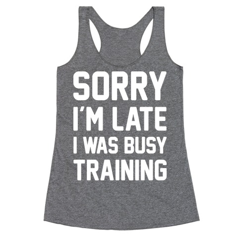 Sorry I'm Late I Was Busy Training (White) Racerback Tank Top