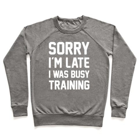 Sorry I'm Late I Was Busy Training (White) Pullover
