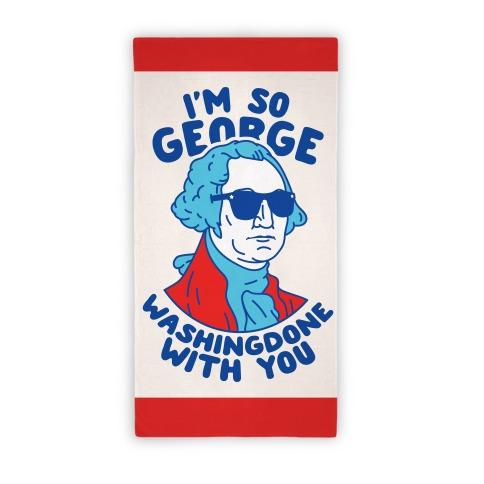 I'm So George Washingdone With you Beach Towel