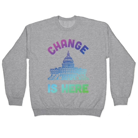 Change Is Here Congress Pullover