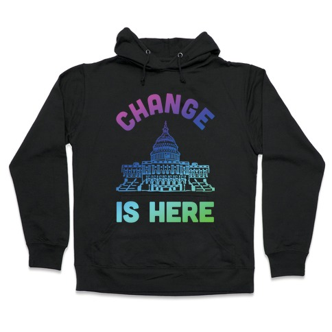 Change Is Here Congress Hooded Sweatshirt