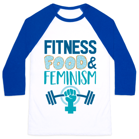 Fitness, Food, and feminism Baseball Tee