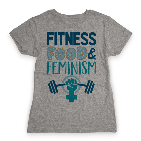 Fitness, Food, and feminism Womens T-Shirt