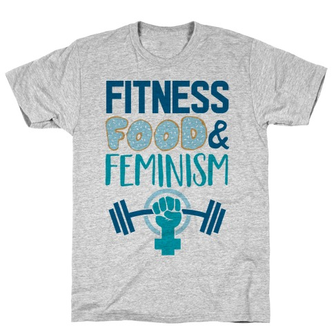 Fitness, Food, and feminism T-Shirt