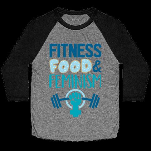 Fitness, Food, and feminism Baseball Tee