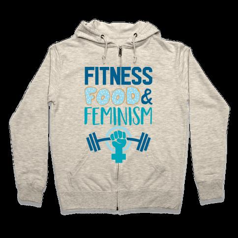 Fitness, Food, and feminism Zip Hoodie
