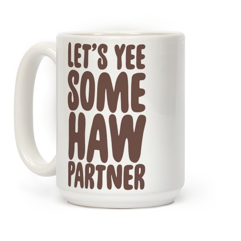 Let's Yee Some Haw Coffee Mug