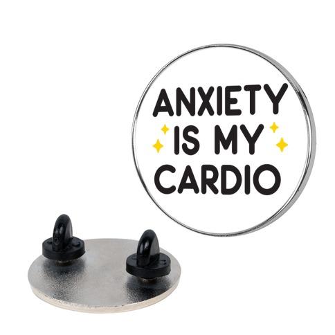 Anxiety Is My Cardio Pin