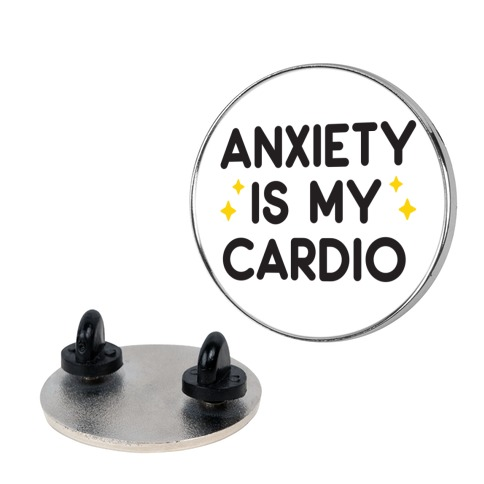 Anxiety Is My Cardio Pin