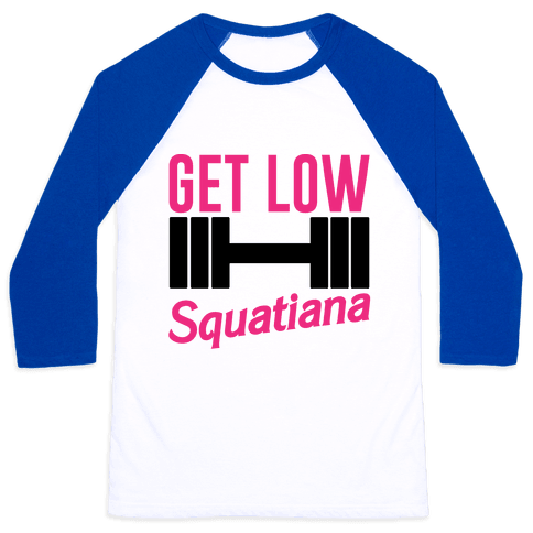 Get Low Squatiana Parody Baseball Tee