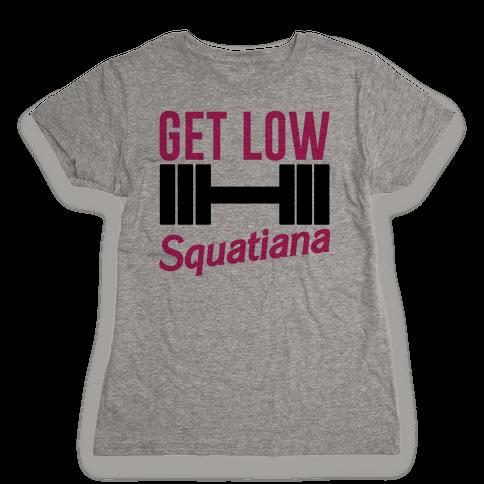 Get Low Squatiana Parody Womens T-Shirt