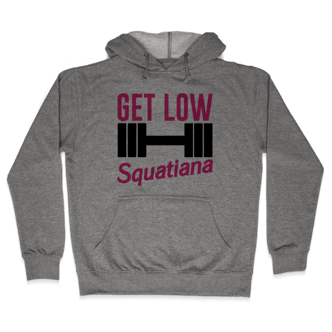 Get Low Squatiana Parody Hooded Sweatshirt