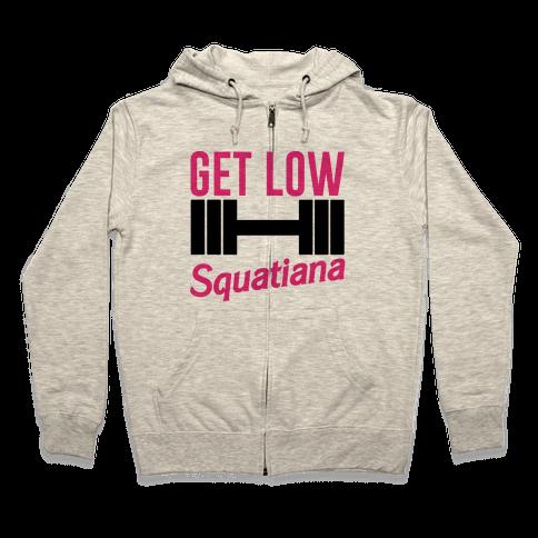 Get Low Squatiana Parody Zip Hoodie