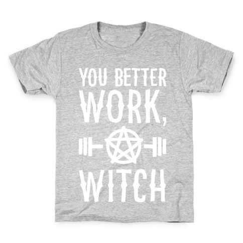 You Better Work, Witch Kids T-Shirt