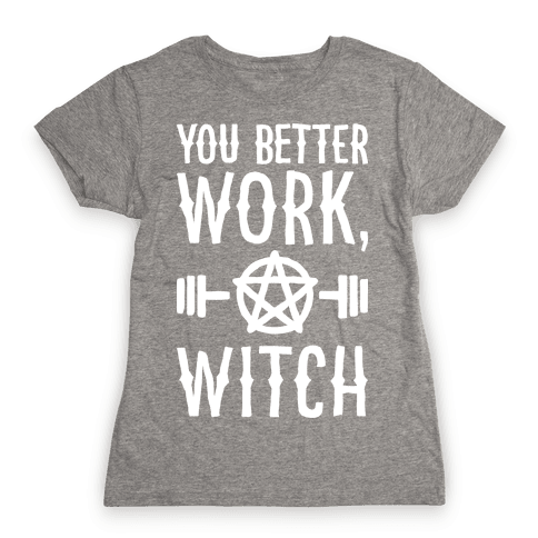 You Better Work, Witch Womens T-Shirt
