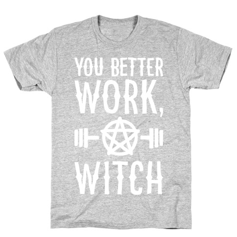 You Better Work, Witch T-Shirt