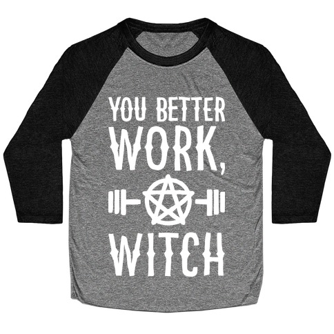 You Better Work, Witch Baseball Tee