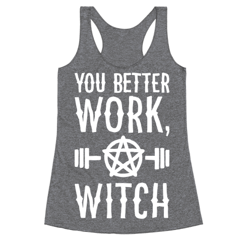 You Better Work, Witch Racerback Tank Top