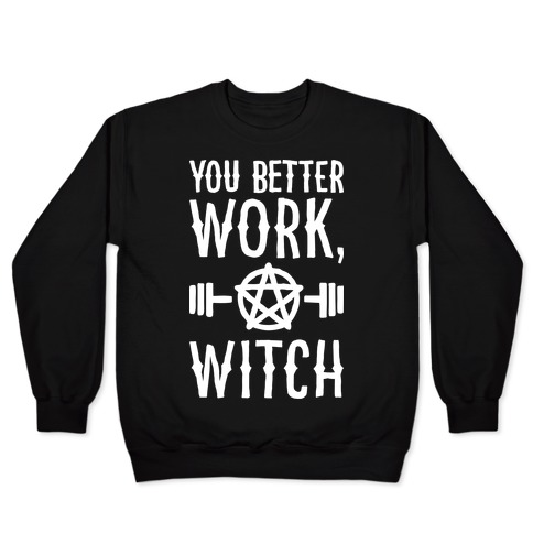 You Better Work, Witch Pullover
